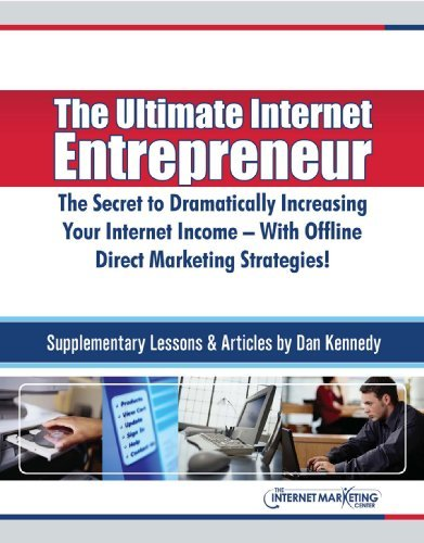 The Ultimate Internet Entrepreneur: The Secret To Dramatically Increasing Your Internet Income - With Offline Direct Marketing Strategies!
